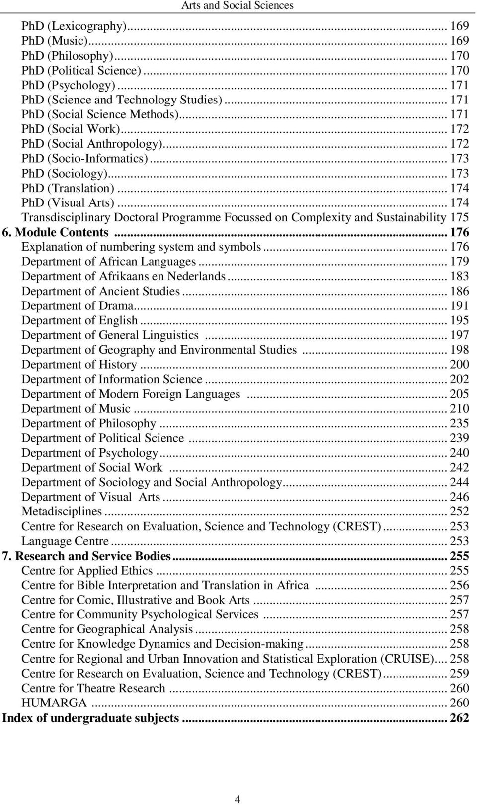 .. 174 Transdisciplinary Doctoral Programme Focussed on Complexity and Sustainability 175 6. Module Contents... 176 Explanation of numbering system and symbols... 176 Department of African Languages.