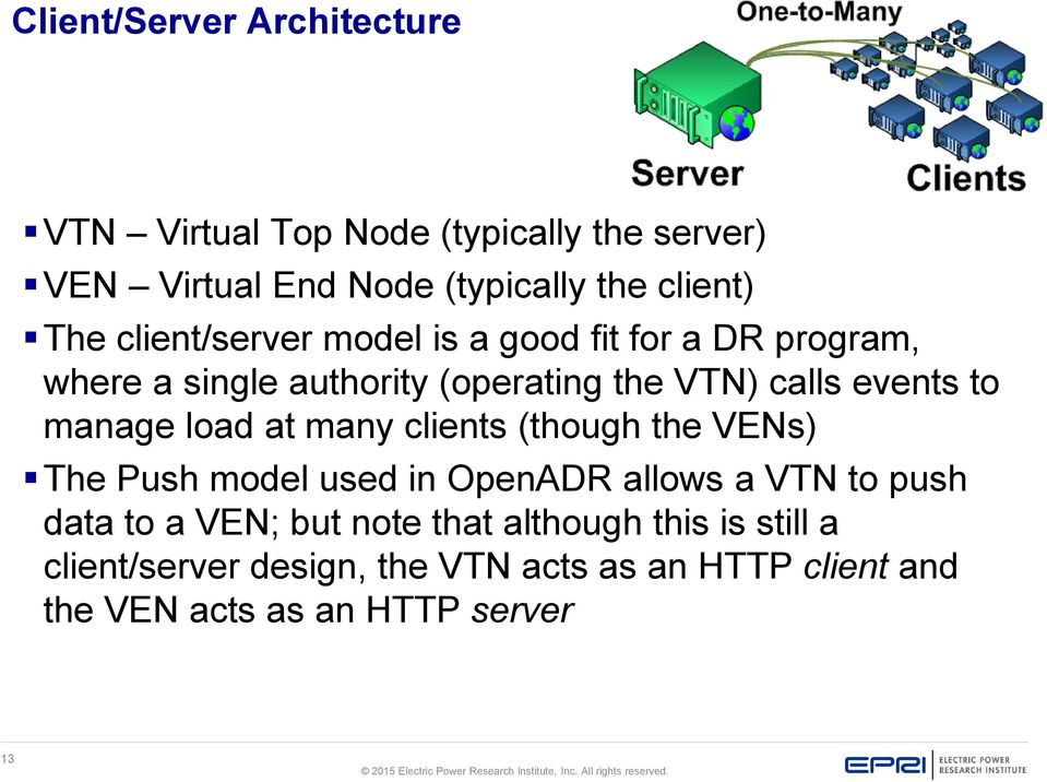 manage load at many clients (though the VENs) The Push model used in OpenADR allows a VTN to push data to a VEN; but