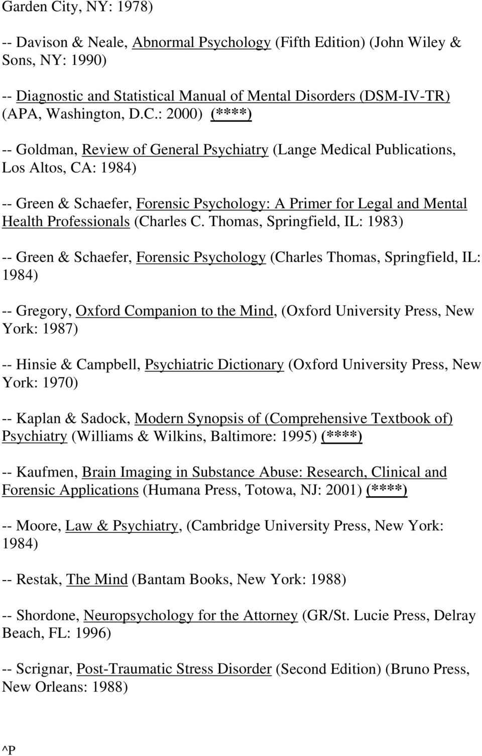 : 2000) (****) -- Goldman, Review of General Psychiatry (Lange Medical Publications, Los Altos, CA: 1984) -- Green & Schaefer, Forensic Psychology: A Primer for Legal and Mental Health Professionals