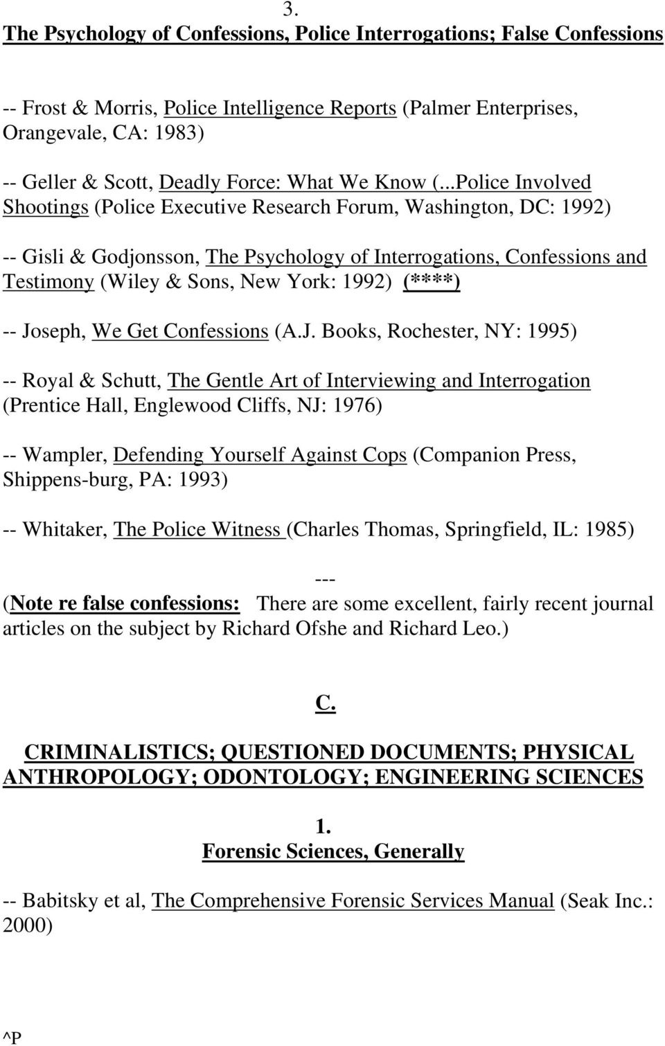 ..Police Involved Shootings (Police Executive Research Forum, Washington, DC: 1992) -- Gisli & Godjonsson, The Psychology of Interrogations, Confessions and Testimony (Wiley & Sons, New York: 1992)
