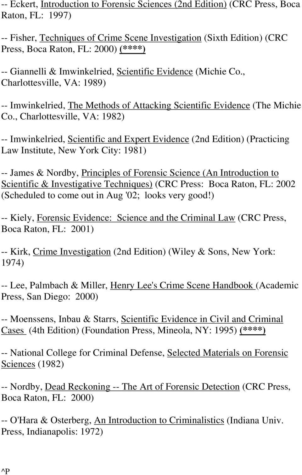, Charlottesville, VA: 1982) -- Imwinkelried, Scientific and Expert Evidence (2nd Edition) (Practicing Law Institute, New York City: 1981) -- James & Nordby, Principles of Forensic Science (An