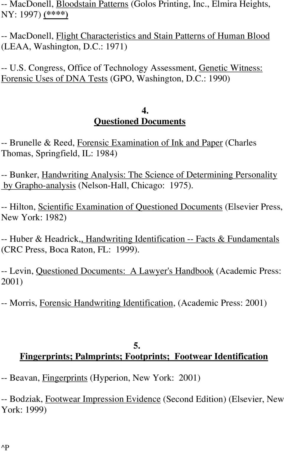 Questioned Documents -- Brunelle & Reed, Forensic Examination of Ink and Paper (Charles Thomas, Springfield, IL: 1984) -- Bunker, Handwriting Analysis: The Science of Determining Personality by