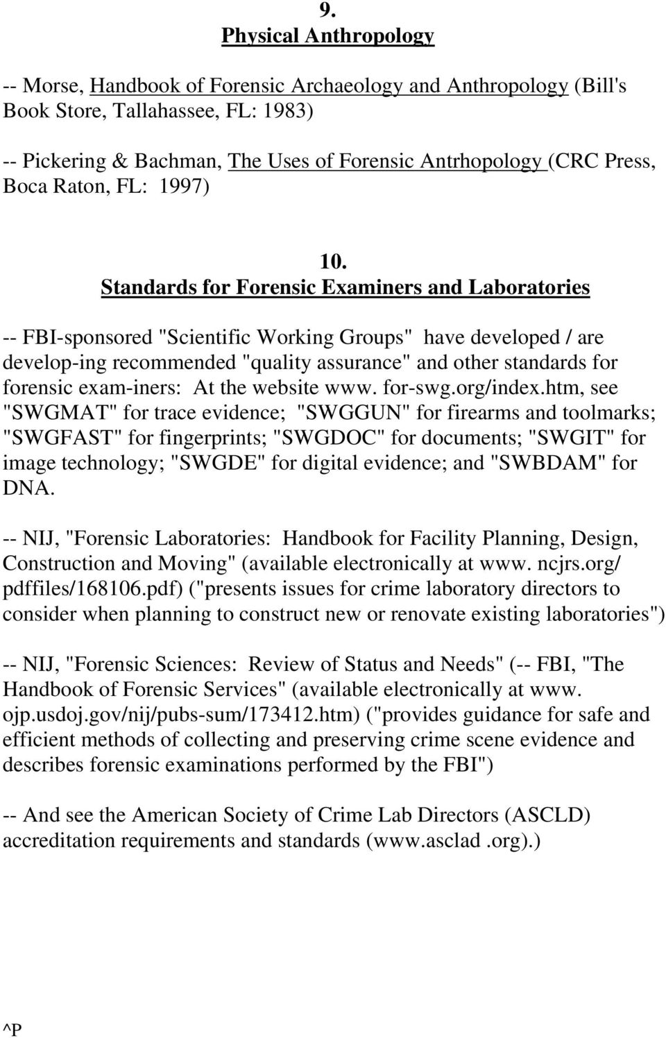 "Standards for Forensic Examiners and Laboratories -- FBI-sponsored ""Scientific Working Groups"" have developed / are develop-ing recommended ""quality assurance"" and other standards for forensic"