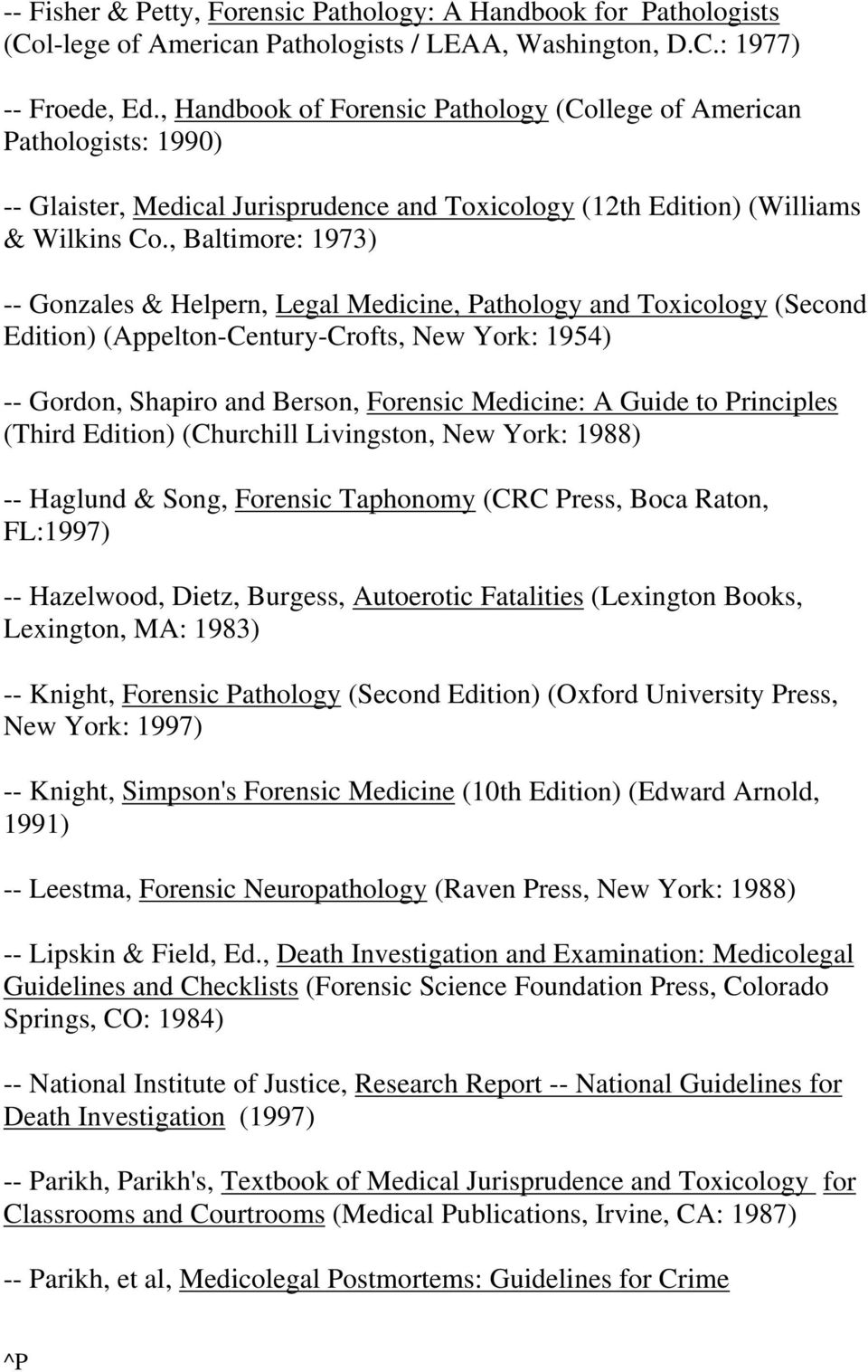 , Baltimore: 1973) -- Gonzales & Helpern, Legal Medicine, Pathology and Toxicology (Second Edition) (Appelton-Century-Crofts, New York: 1954) -- Gordon, Shapiro and Berson, Forensic Medicine: A Guide