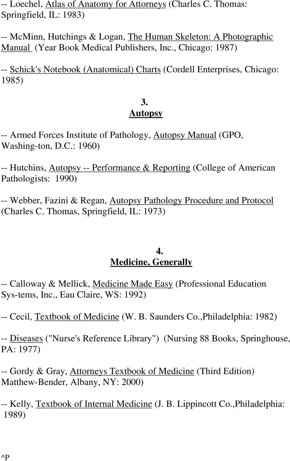 Thomas, Springfield, IL: 1973) 4. Medicine, Generally -- Calloway & Mellick, Medicine Made Easy (Professional Education Sys-tems, Inc., Eau Claire, WS: 1992) -- Cecil, Textbook of Medicine (W. B.