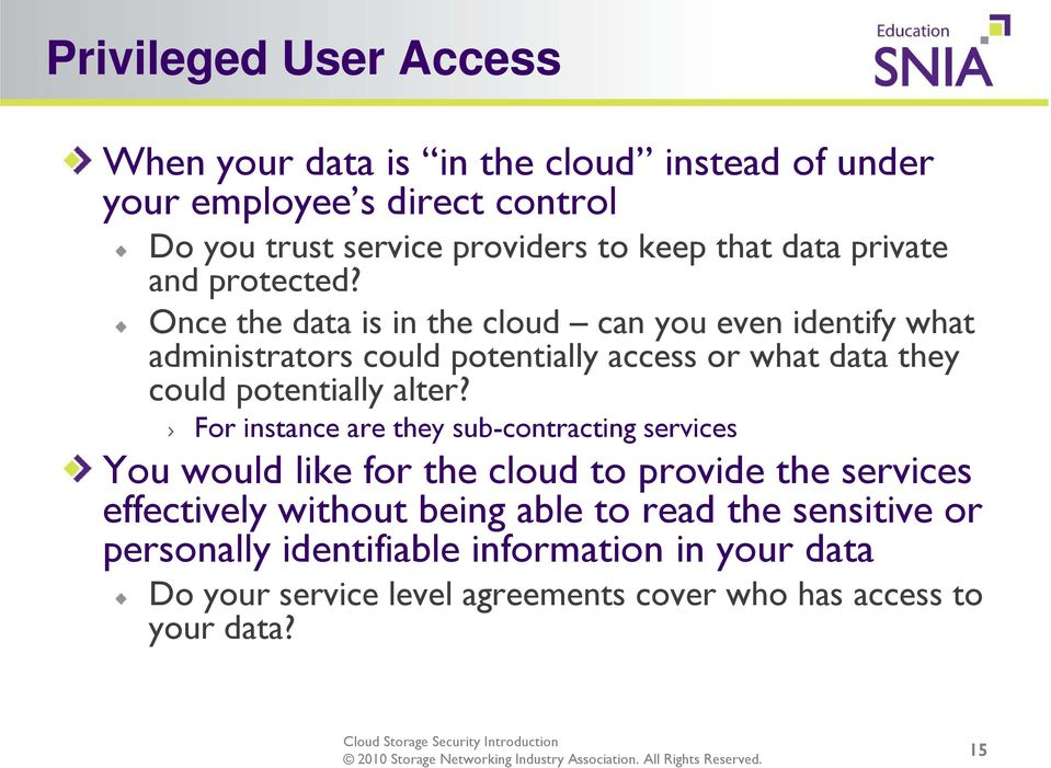 Once the data is in the cloud can you even identify what administrators could potentially access or what data they could potentially alter?