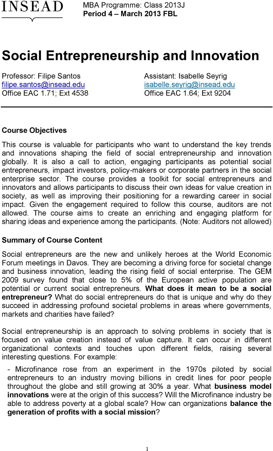 64; Ext 9204 Course Objectives This course is valuable for participants who want to understand the key trends and innovations shaping the field of social entrepreneurship and innovation globally.