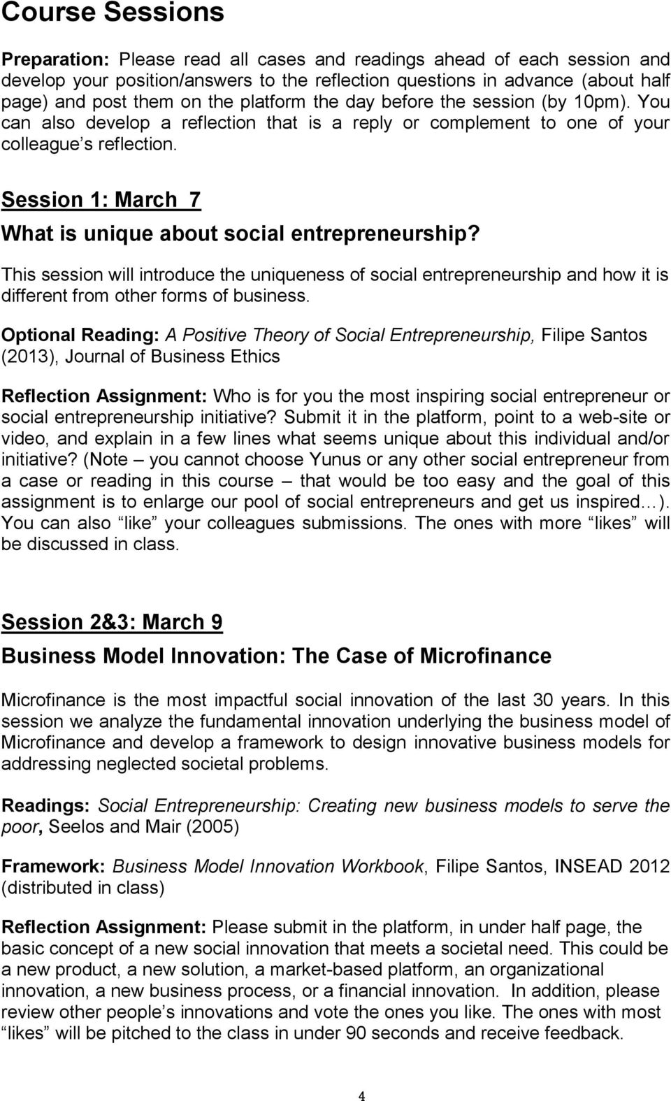 Session 1: March 7 What is unique about social entrepreneurship? This session will introduce the uniqueness of social entrepreneurship and how it is different from other forms of business.