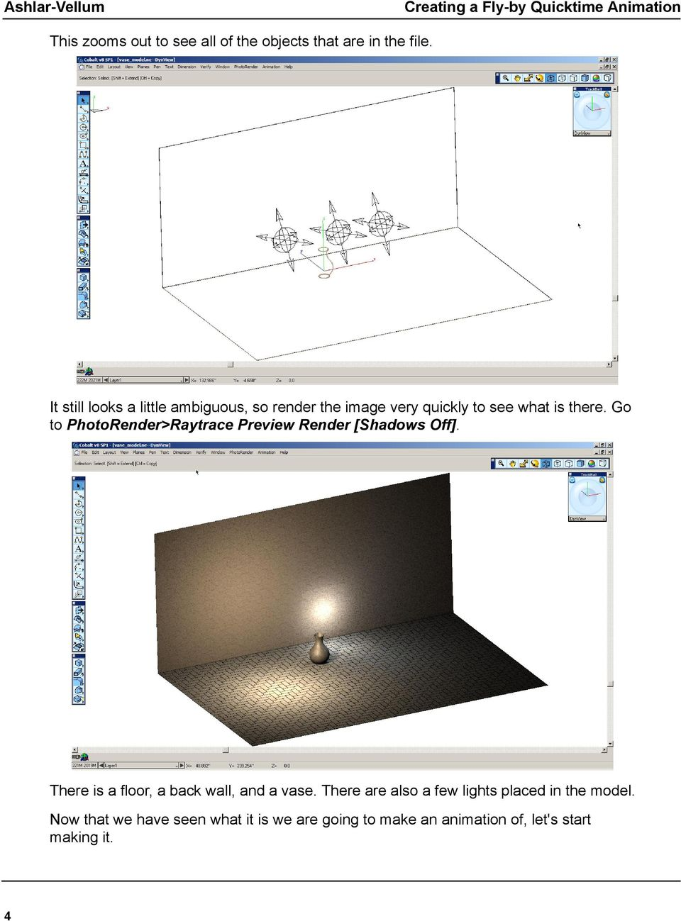 Go to PhotoRender>Raytrace Preview Render [Shadows Off]. There is a floor, a back wall, and a vase.