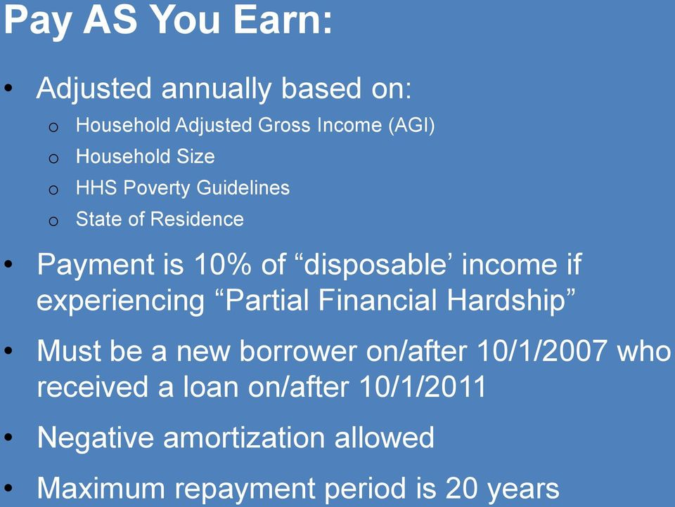 if experiencing Partial Financial Hardship Must be a new borrower on/after 10/1/2007 who
