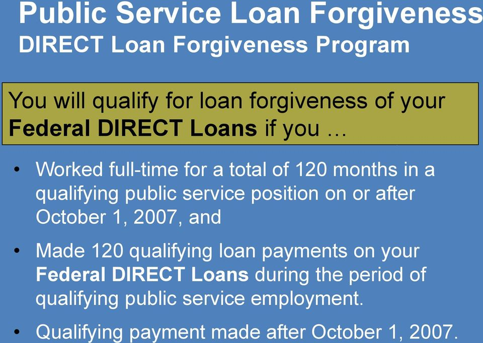in a qualifying public service position on or after October 1, 2007, and Made 120 qualifying loan payments on your