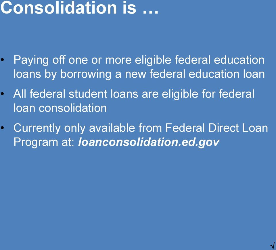 loans are eligible for federal loan consolidation Currently only