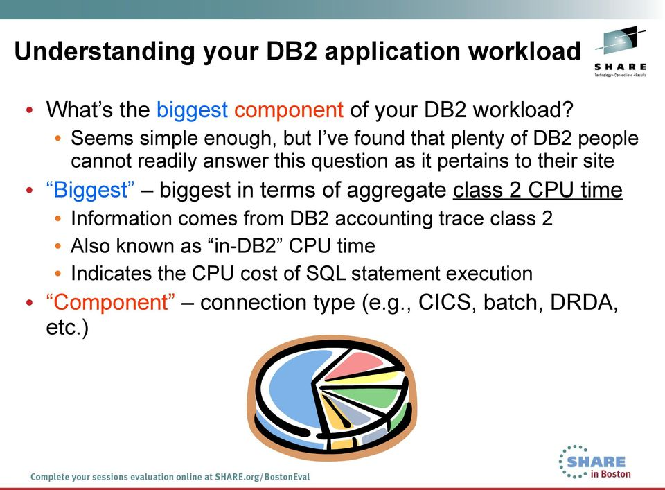their site Biggest biggest in terms of aggregate class 2 CPU time Information comes from DB2 accounting trace class