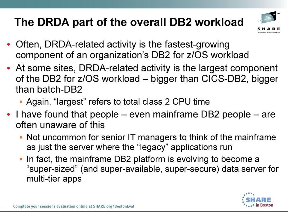 time I have found that people even mainframe DB2 people are often unaware of this Not uncommon for senior IT managers to think of the mainframe as just the server