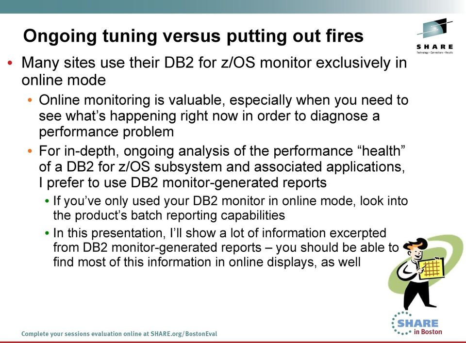 applications, I prefer to use DB2 monitor-generated reports If you ve only used your DB2 monitor in online mode, look into the product s batch reporting capabilities In