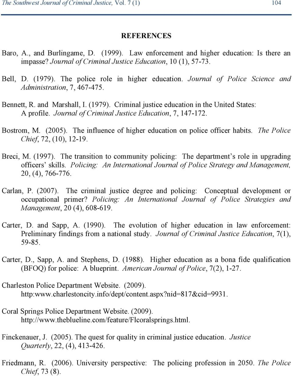 (1979). Criminal justice education in the United States: A profile. Journal of Criminal Justice Education, 7, 147-172. Bostrom, M. (2005). The influence of higher education on police officer habits.