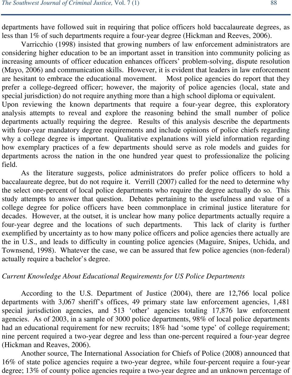 Varricchio (1998) insisted that growing numbers of law enforcement administrators are considering higher education to be an important asset in transition into community policing as increasing amounts