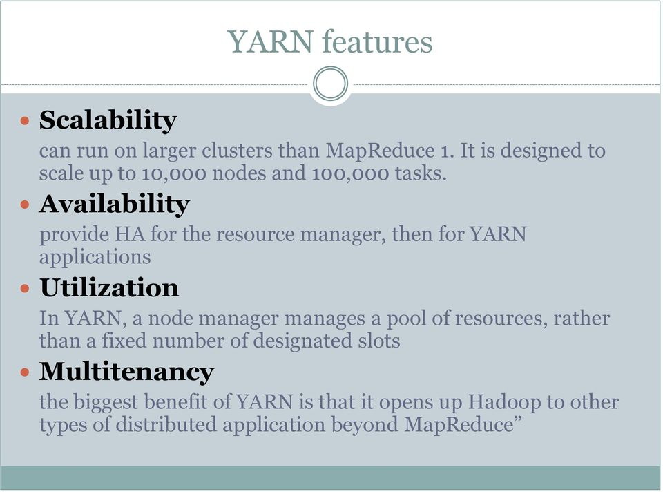 Availability provide HA for the resource manager, then for YARN applications Utilization In YARN, a node