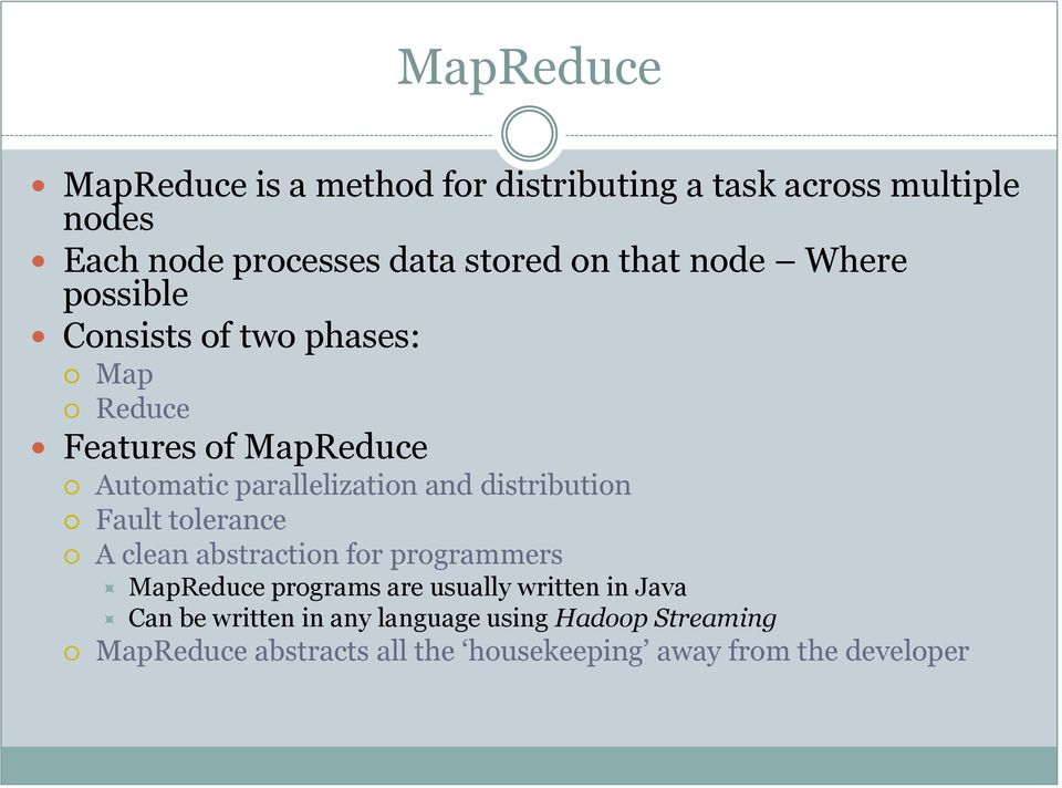 distribution Fault tolerance A clean abstraction for programmers MapReduce programs are usually written in Java