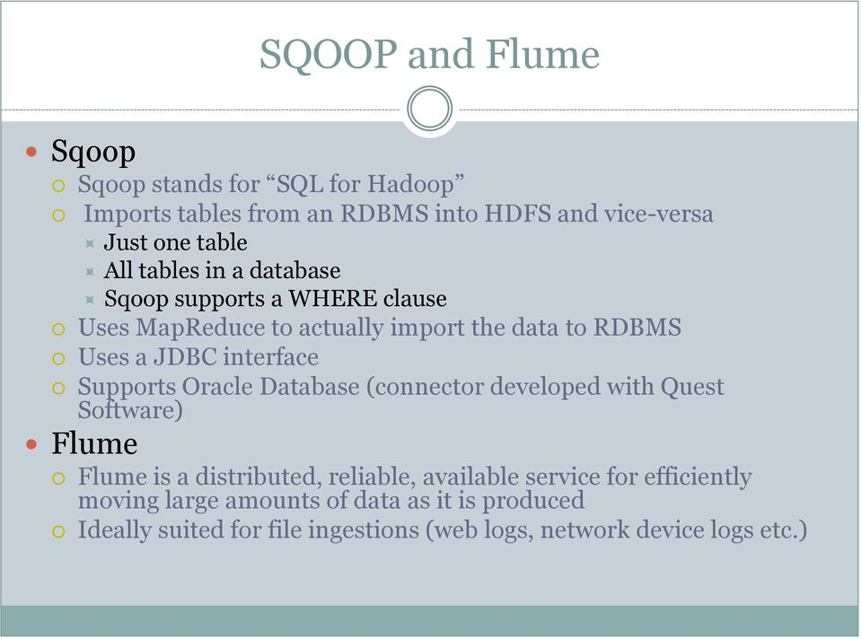 Supports Oracle Database (connector developed with Quest Software) Flume Flume is a distributed, reliable, available service