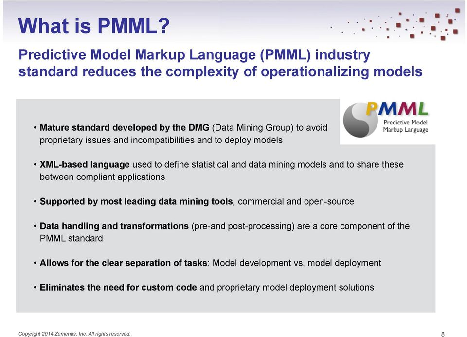 issues and incompatibilities and to deploy models XML-based language used to define statistical and data mining models and to share these between compliant applications Supported by most