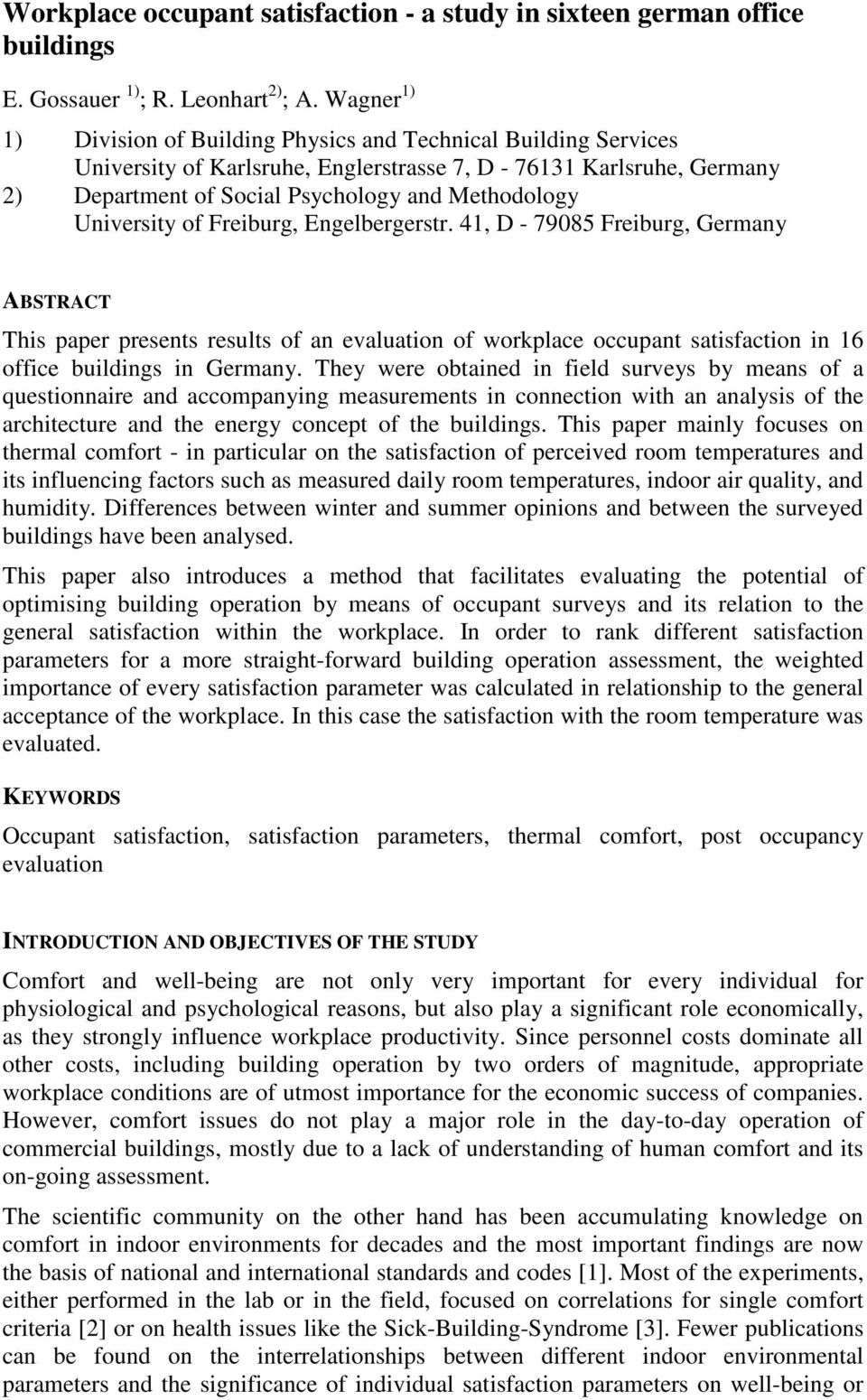 University of Freiburg, Engelbergerstr., D - 7985 Freiburg, Germany ABSTRACT This paper presents results of an evaluation of workplace occupant satisfaction in 6 office buildings in Germany.