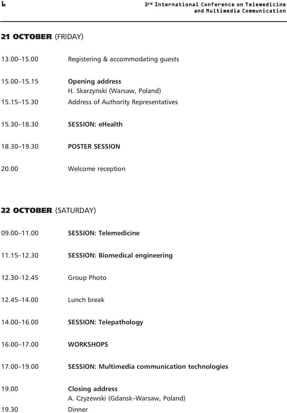 00 Welcome reception 22 OCTOBER (SATURDAY) 09.00 11.00 SESSION: Telemedicine 11.15 12.30 SESSION: Biomedical engineering 12.30 12.45 Group Photo 12.45 14.