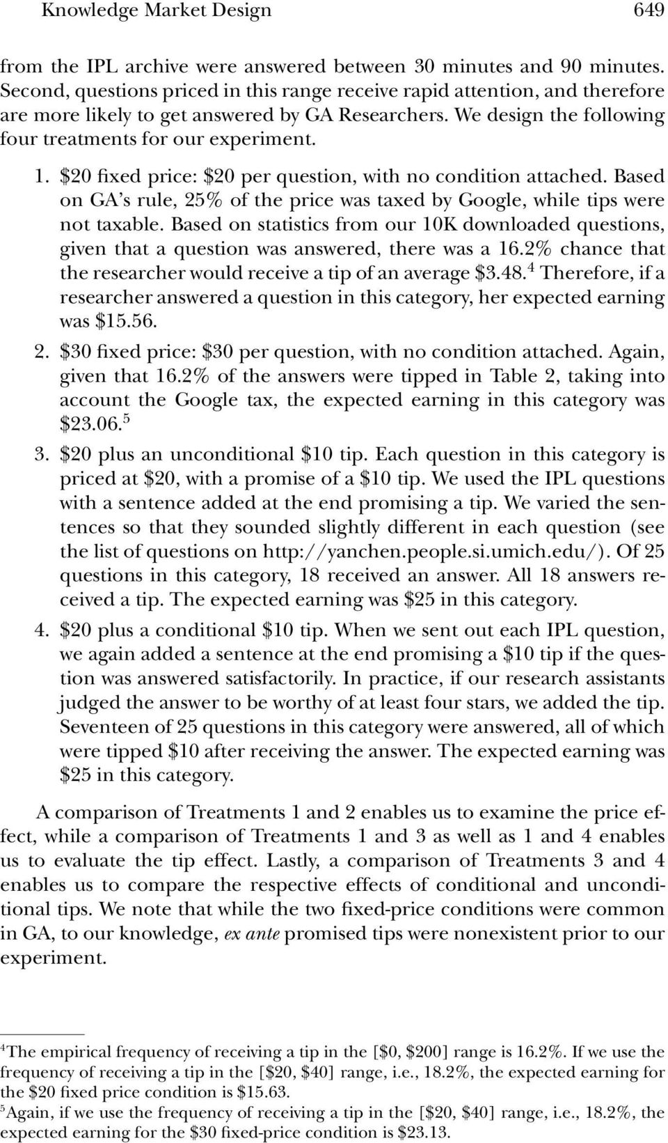 $20 fixed price: $20 per question, with no condition attached. Based on GA s rule, 25% of the price was taxed by Google, while tips were not taxable.