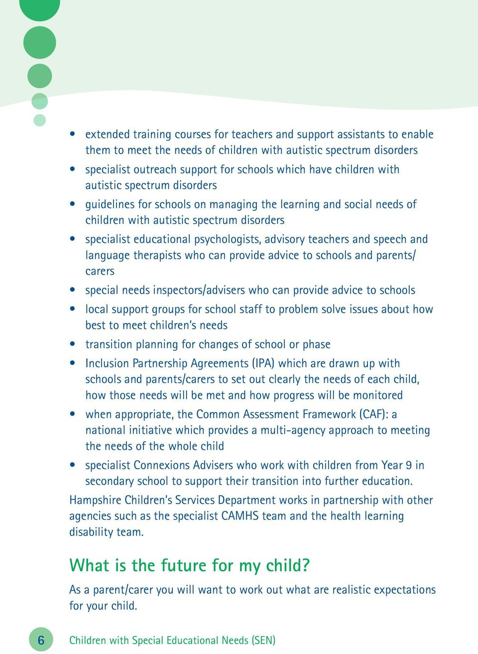 and speech and language therapists who can provide advice to schools and parents/ carers special needs inspectors/advisers who can provide advice to schools local support groups for school staff to
