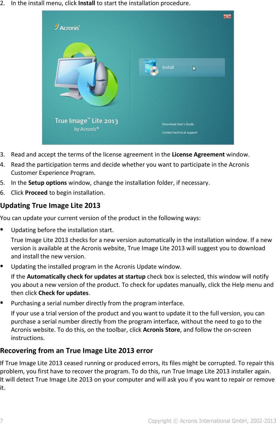 Click Proceed to begin installation. Updating True Image Lite 2013 You can update your current version of the product in the following ways: Updating before the installation start.