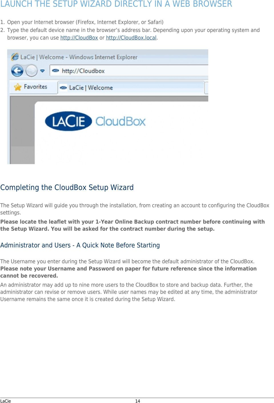 Completing the CloudBox Setup Wizard The Setup Wizard will guide you through the installation, from creating an account to configuring the CloudBox settings.
