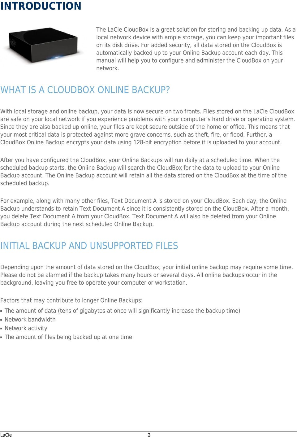 This manual will help you to configure and administer the CloudBox on your network. WHAT IS A CLOUDBOX ONLINE BACKUP? With local storage and online backup, your data is now secure on two fronts.