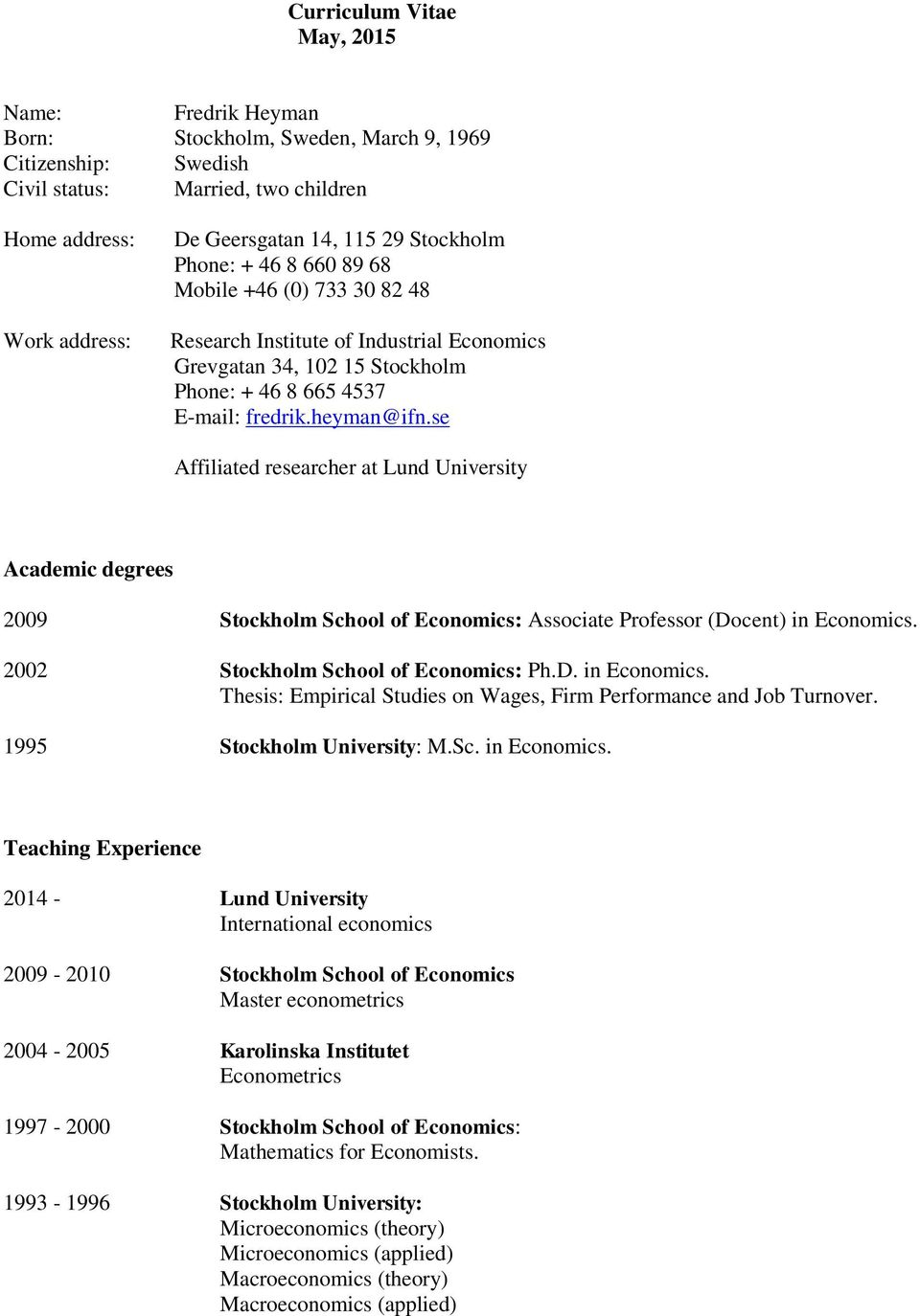 se Affiliated researcher at Lund University Academic degrees 2009 Stockholm School of Economics: Associate Professor (Docent) in Economics.