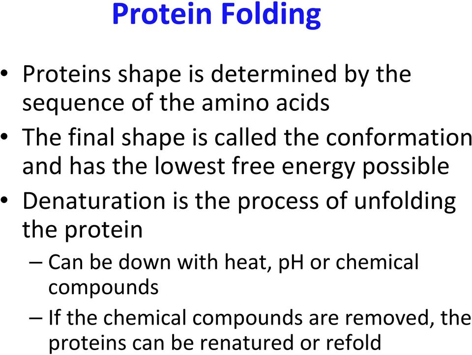 Denaturation is the process of unfolding the protein Can be down with heat, ph or