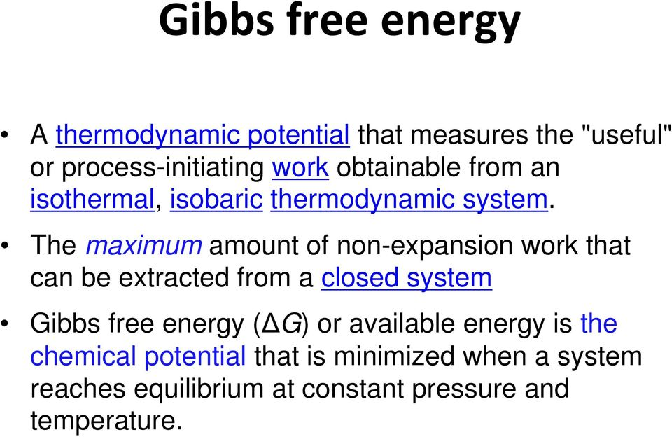 The maximum amount of non-expansion work that can be extracted from a closed system Gibbs free
