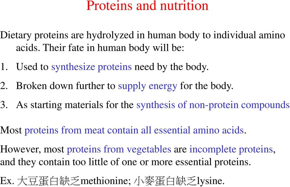 As starting materials for the synthesis of non-protein compounds Most proteins from meat contain all essential amino acids.