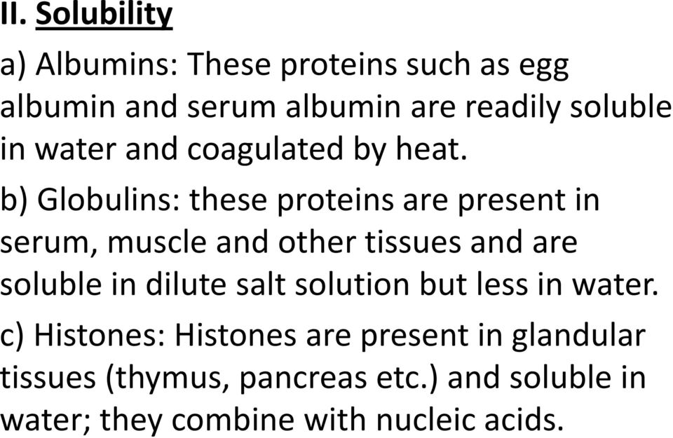 b) Globulins: these proteins are present in serum, muscle and other tissues and are soluble in