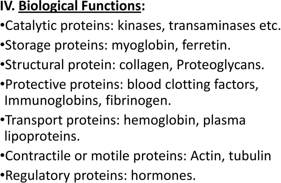 Protective proteins: blood clotting factors, Immunoglobins, fibrinogen.