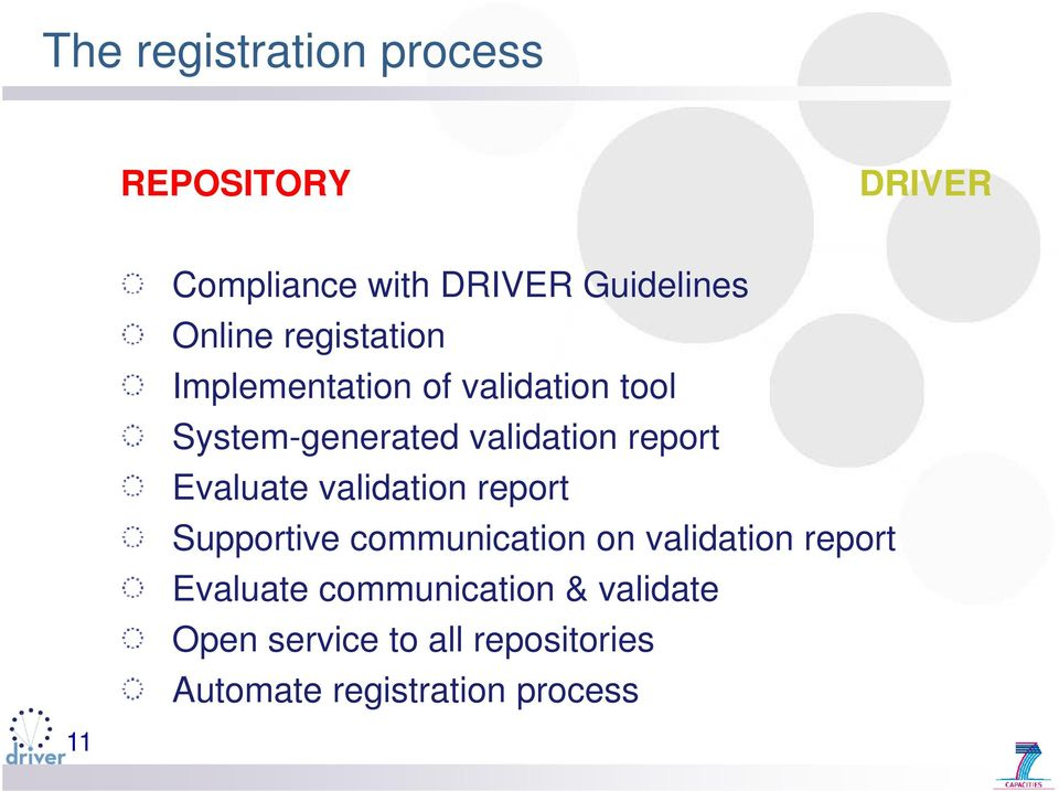 Evaluate validation report Supportive communication on validation report Evaluate