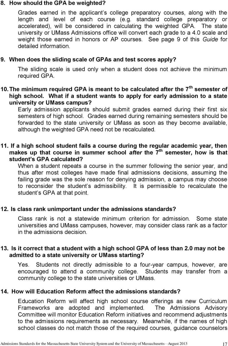 of this Guide for detailed information. 9. When does the sliding scale of GPAs and test scores apply? The sliding scale is used only when a student does not achieve the minimum required GPA. 10.
