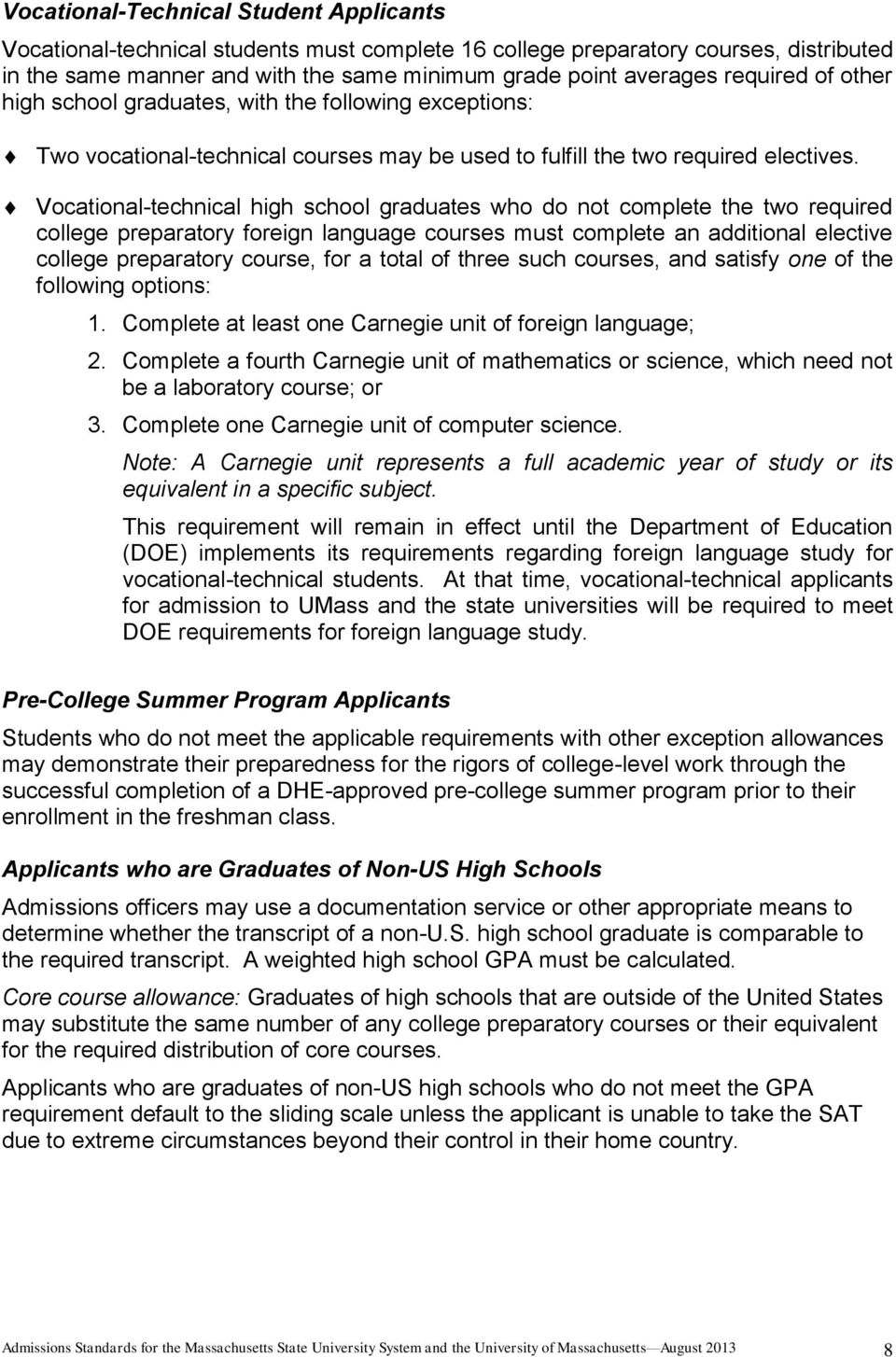 Vocational-technical high school graduates who do not complete the two required college preparatory foreign language courses must complete an additional elective college preparatory course, for a