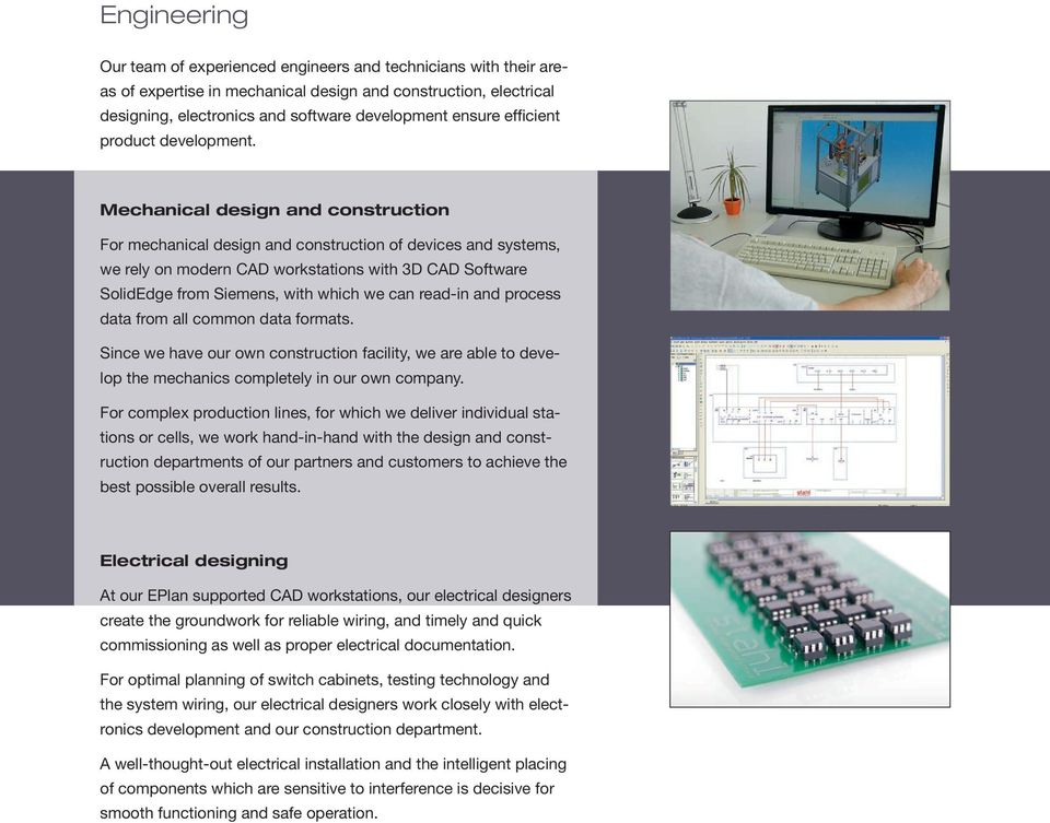 Mechanical design and construction For mechanical design and construction of devices and systems, we rely on modern CAD workstations with 3D CAD Software SolidEdge from Siemens, with which we can