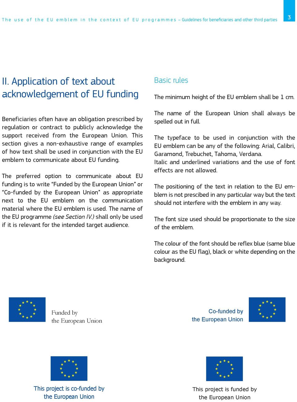 This section gives a non-exhaustive range of examples of how text shall be used in conjunction with the EU emblem to communicate about EU funding.