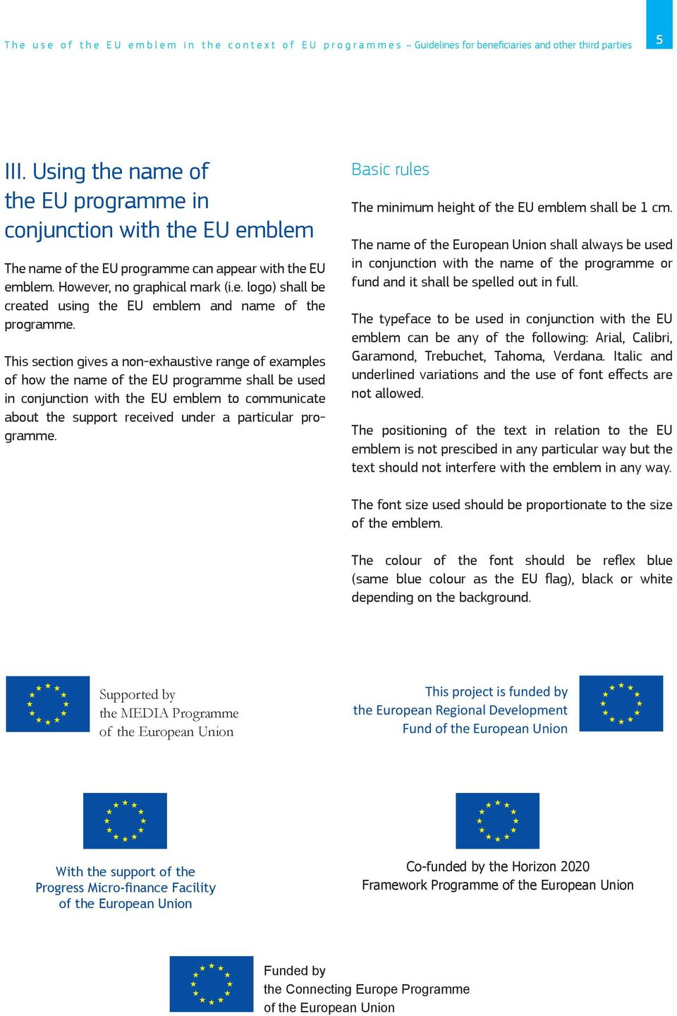 This section gives a non-exhaustive range of examples of how the name of the EU programme shall be used in conjunction with the EU emblem to communicate about the support received under a particular