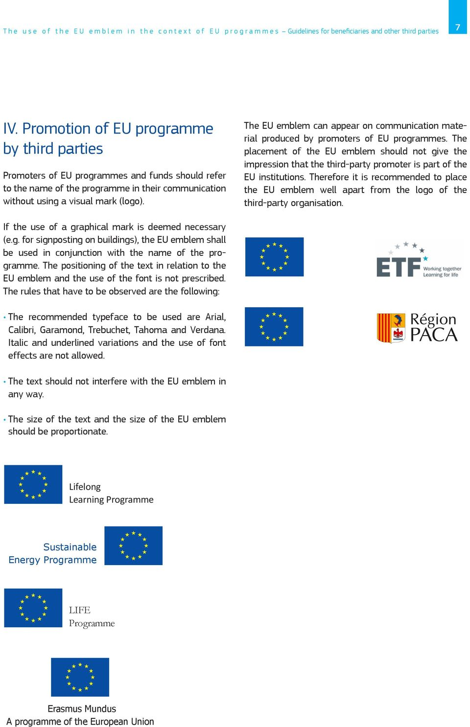 The EU emblem can appear on communication material produced by promoters of EU programmes.