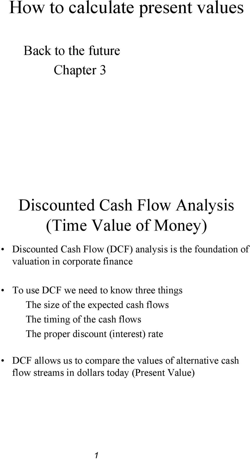 need to know three things The size of the expected cash flows The timing of the cash flows The proper discount