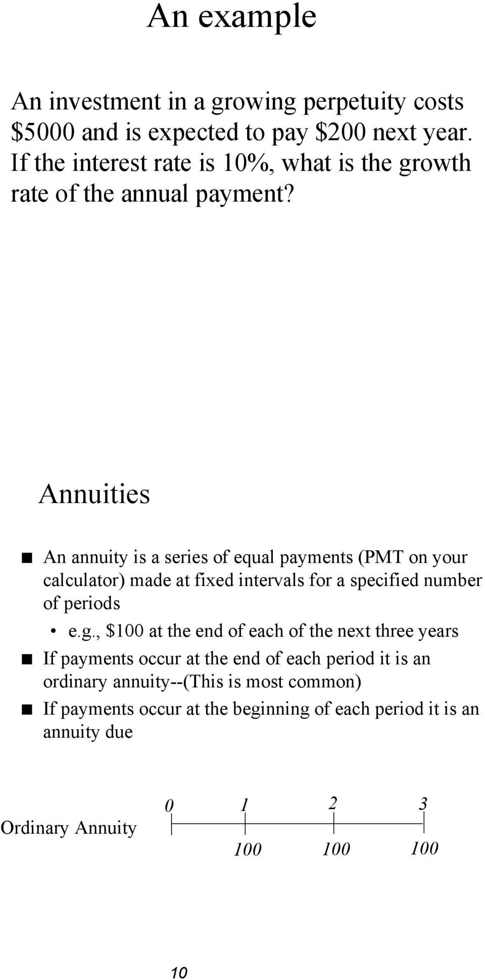 Annuities An annuity is a series of equal payments (PMT on your calculator) made at fixed intervals for a specified number of periods e.g.