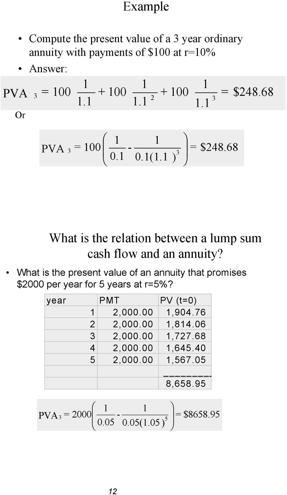 What is the present value of an annuity that promises $2000 per year for 5 years at r=5%? year PMT PV (t=0) 1 2,000.00 1,904.