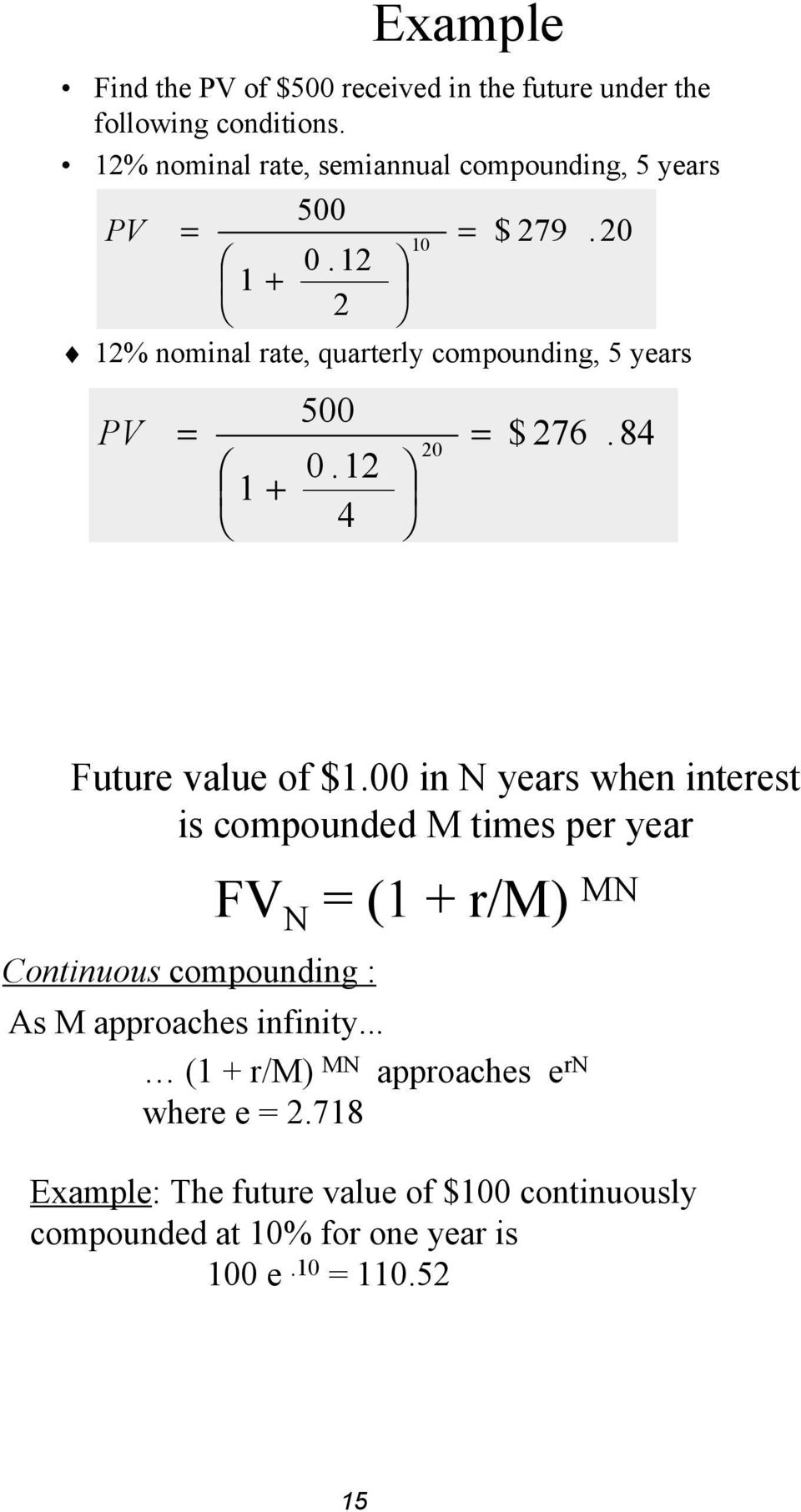 20 12% nominal rate, quarterly compounding, 5 years PV = 1 + 500 0.12 4 20 = $ 276.84 Future value of $1.