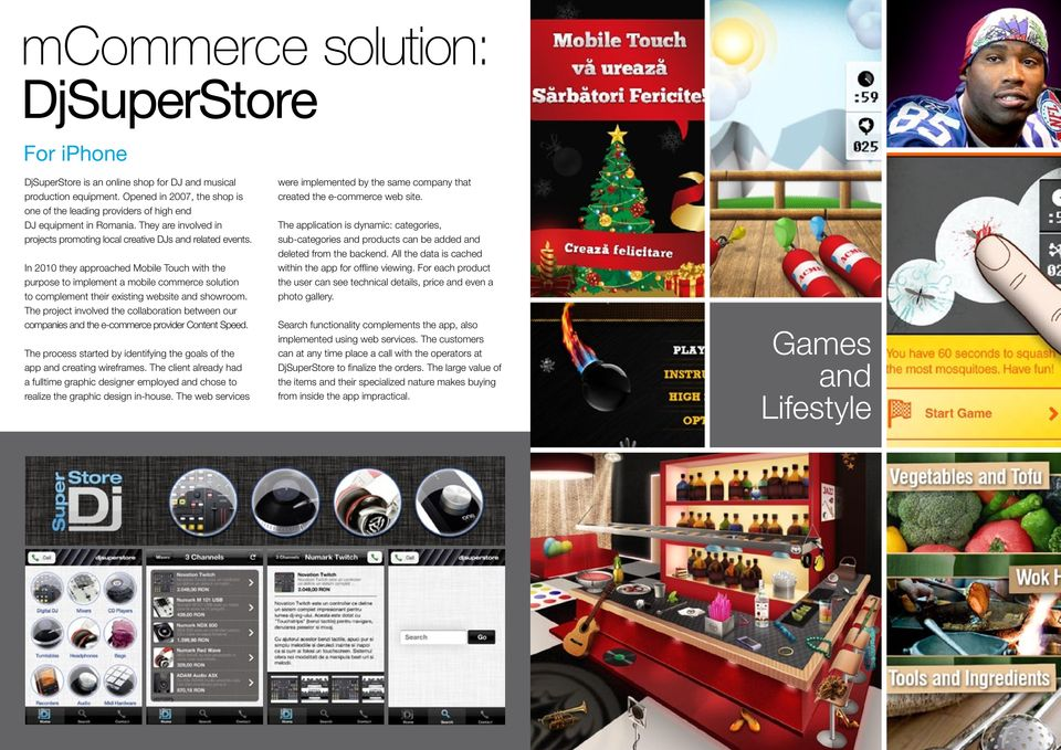 In 2010 they approached Mobile Touch with the purpose to implement a mobile commerce solution to complement their existing website and showroom.